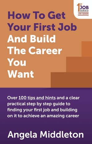 How To Get Your First Job And Build The Career You Want book image